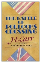 1985 - The Battle of Pollocks Crossing by J. L. Carr (Published by Viking)