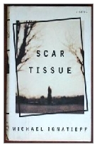1993 - Scar Tissue by Michael Ignatieff (Published by Chatto & Windus)