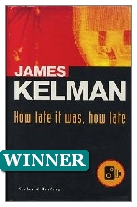 1994 Winner - How late it was, how late by James Kelman (Published by Secker & Warburg)