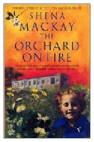 1996 - The Orchard on Fire by Shena Mackay (Published by Heinemann)