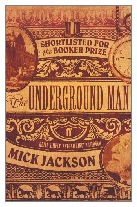 1997 - The Underground Man by Mick Jackson (Published by Picador)