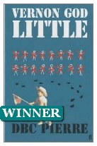 2003 Winner - Vernon God Little by DBC Pierre (Published by Faber & Faber)