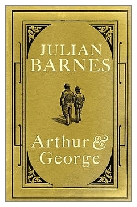 2005 - Arthur & George by Julian Barnes (Published by Jonathan Cape)