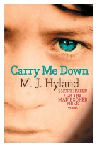 2006 - Carry Me Down by M. J. Hyland (Published by Canongate)
