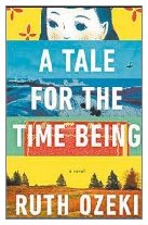 2013 - A Tale for the Time Being by Ruth Ozeki (Published by Canongate)