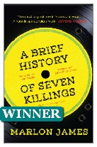 2015 Winner - A Brief History of Seven Killings by Marlon James (Published by Oneworld Publications)