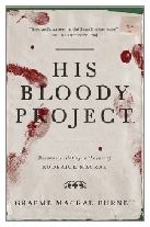 2016 - His Bloody Project by Graeme Macrae Burnet (Published by Contraband)