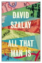 2016 - All That Man Is by David Szalay (Published by Jonathan Cape)