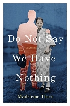 2016 - Do Not Say We Have Nothing by Madeleine Thien (Published by Granta Books)