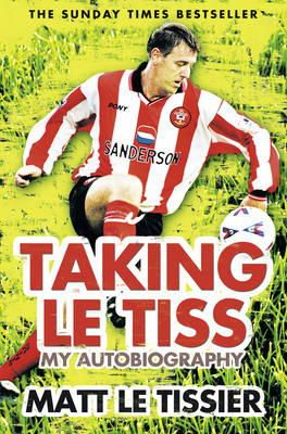 Tissier, Matt Le - Taking Le Tiss: My Autobiography - 9780007310920 - V9780007310920