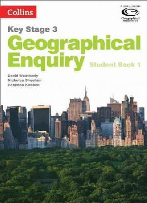 Weatherly, David, Sheehan, Nicholas, Kitchen, Rebecca - Geography Key Stage 3 - Collins Geographical Enquiry: Student Book 1 (Collins Key Stage 3 Geography) - 9780007411030 - V9780007411030