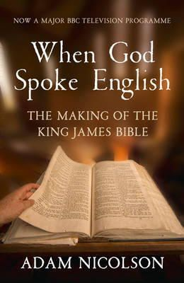 Adam Nicolson - When God Spoke English: The Making of the King James Bible - 9780007431007 - V9780007431007
