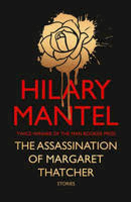 Mantel, Hilary - The Assassination of Margaret Thatcher - 9780007580972 - 9780007580972