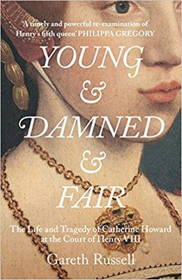 Russell, Gareth - Young and Damned and Fair: The Life and Tragedy of Catherine Howard at the Court of Henry VIII - 9780008128272 - 9780008128272