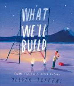 Jeffers, Oliver - What We'll Build: The breathtaking new companion to international bestseller Here We Are: plans for Our Together Future - 9780008382209 - 9780008382209