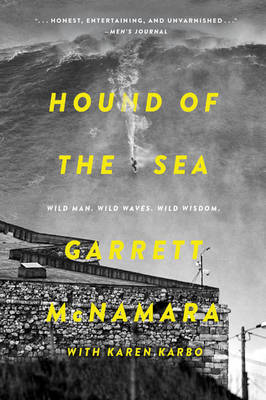McNamara, Garrett, Karbo, Karen - Hound of the Sea: Wild Man. Wild Waves. Wild Wisdom. - 9780062343604 - V9780062343604