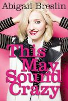 Abigail Breslin - This May Sound Crazy - 9780062414823 - KSG0015331