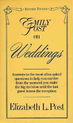 Post, Elizabeth L. - Emily Post on Weddings: Answers to the Most Often Asked Questions to Help You Survive from the Moment You Make the Big Decision Until the Last Guest Leaves the Reception - 9780062740083 - KIN0005993
