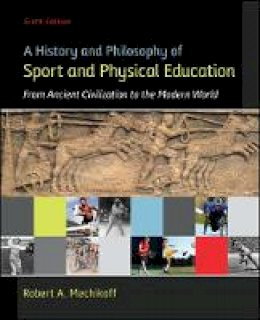 Mechikoff, Robert - A History and Philosophy of Sport and Physical Education: From Ancient Civilizations to the Modern World - 9780078022715 - V9780078022715