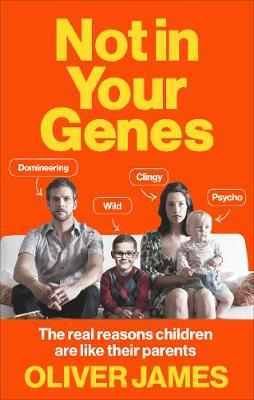 James, Dr. Oliver - Not in Your Genes: The Real Reasons Children Are Like Their Parents - 9780091947682 - V9780091947682