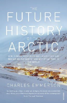 Emmerson, Charles - The Future History of the Arctic - 9780099523536 - V9780099523536