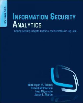 Talabis, Mark, McPherson, Robert, Miyamoto, I, Martin, Jason - Information Security Analytics: Finding Security Insights, Patterns, and Anomalies in Big Data - 9780128002070 - V9780128002070
