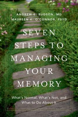 Budson, Andrew E., O'Connor, Maureen K. - Seven Steps to Managing Your Memory: What's Normal, What's Not, and What to Do About It - 9780190494957 - V9780190494957