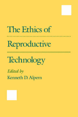 Alpern, Kenneth D. - The Ethics of Reproductive Technology - 9780195074352 - KOC0011097