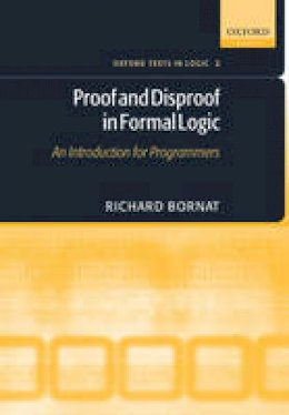 Bornat, Richard - Proof and Disproof in Formal Logic (OXFORD TEXTS IN LOGIC) - 9780198530268 - V9780198530268