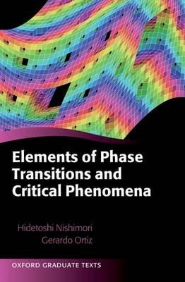 Nishimori, Hidetoshi, Ortiz, Gerardo - Elements of Phase Transitions and Critical Phenomena (Oxford Graduate Texts) - 9780198754084 - V9780198754084