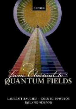 Baulieu, Laurent, Iliopoulos, John, Seneor, Roland - From Classical to Quantum Fields - 9780198788393 - V9780198788393