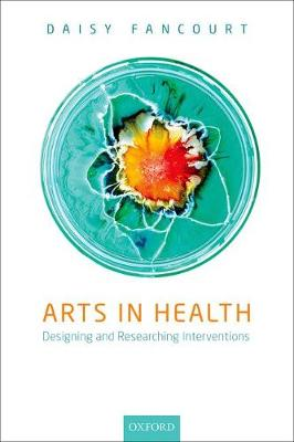 Fancourt, Daisy - Arts in Health: Designing and researching interventions - 9780198792079 - V9780198792079