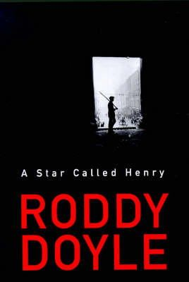 Doyle, Roddy - A Star Called Henry - 9780224060196 - KOC0027593