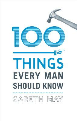 May, Gareth - 100 Things Every Man Should Know - 9780224098885 - V9780224098885