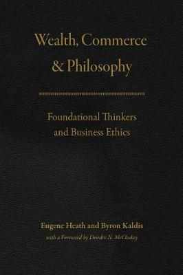 - Wealth, Commerce, and Philosophy: Foundational Thinkers and Business Ethics - 9780226443850 - V9780226443850