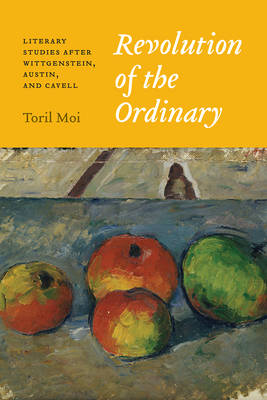 Moi, Toril - Revolution of the Ordinary: Literary Studies after Wittgenstein, Austin, and Cavell - 9780226464442 - V9780226464442