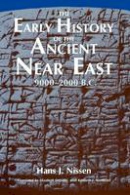 Nissen, Hans J. - The Early History of the Ancient Near East, 9000-2000 B.C. - 9780226586588 - V9780226586588
