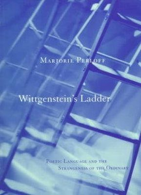 Perloff, Marjorie - Wittgenstein's Ladder: Poetic Language and the Strangeness of the Ordinary - 9780226660608 - V9780226660608