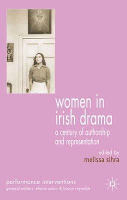Sihra, Melissa - Women in Irish Drama: A Century of Authorship and Representation (Performance Interventions) - 9780230006478 - V9780230006478