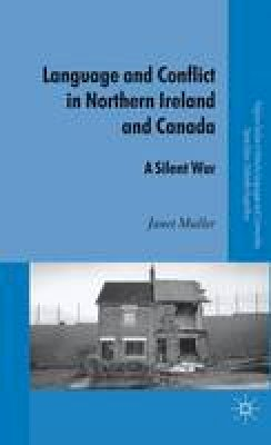 Muller, Janet - Language and Conflict in Northern Ireland and Canada: A Silent War (Palgrave Studies in Minority Languages and Communities) - 9780230230651 - V9780230230651