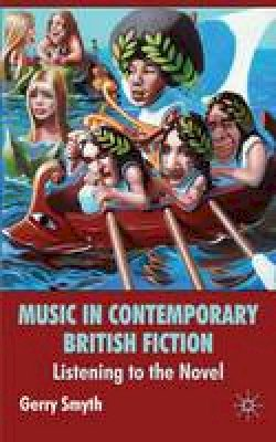Smyth, Gerry - Music in Contemporary British Fiction: Listening to the Novel - 9780230573284 - V9780230573284