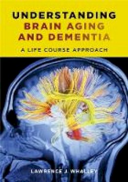 Whalley, Lawrence J. - Understanding Brain Aging and Dementia: A Life Course Approach - 9780231163835 - V9780231163835
