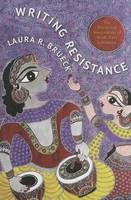 Brueck, Laura R. - Writing Resistance: The Rhetorical Imagination of Hindi Dalit Literature (South Asia Across the Disciplines) - 9780231166058 - V9780231166058