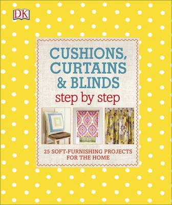 Dk - Cushions, Curtains and Blinds Step by Step: 25 Soft-Furnishing Projects for the Home - 9780241229460 - V9780241229460