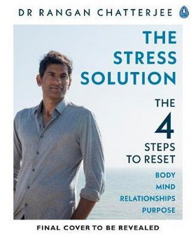 Chatterjee, Dr Rangan - The Stress Solution: The 4 Steps to Reset Your Body, Mind, Relationships and Purpose - 9780241317945 - V9780241317945