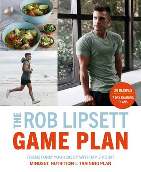 Lipsett, Rob - The Rob Lipsett Game Plan: Transform Your Body with My 3 Point Mindset, Nutrition and Training Plan - 9780241352939 - V9780241352939