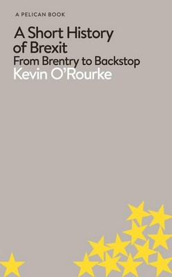 O'Rourke, Kevin - A Short History of Brexit - 9780241398272 - V9780241398272