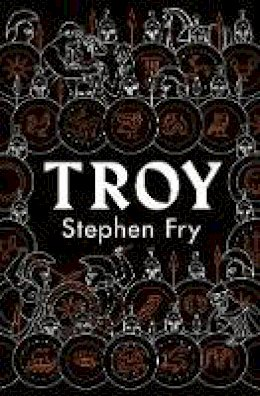 Fry, Stephen - Troy: Our Greatest Story Retold (Stephen Fry's Greek Myths) - 9780241424599 - 9780241424599
