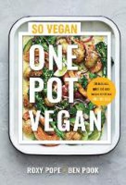 Roxy Pope, Ben Pook - One Pot Vegan: 80 quick, easy and delicious plant-based recipes from the creators of SO VEGAN - 9780241448717 - 9780241448717