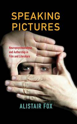 Fox, Alistair - Speaking Pictures: Neuropsychoanalysis and Authorship in Film and Literature - 9780253020871 - V9780253020871